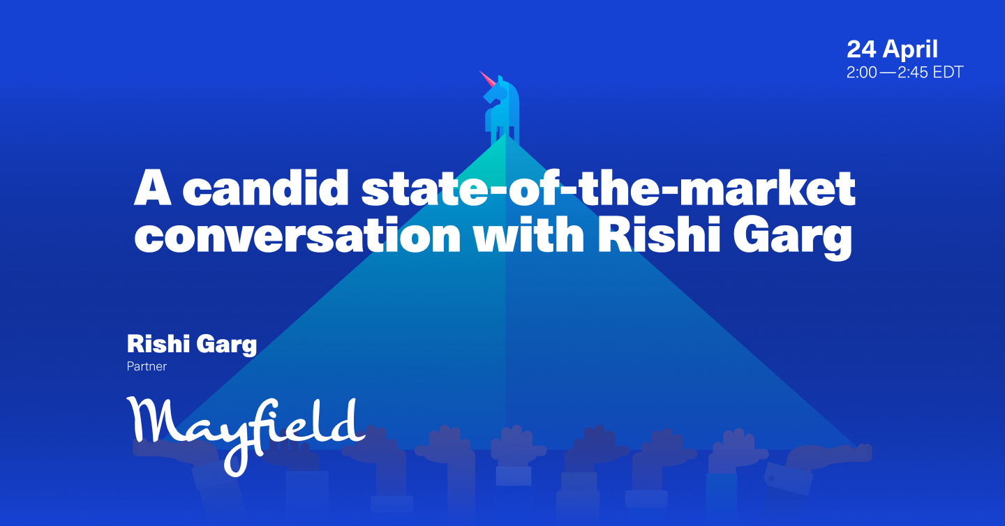 A candid state-of-the-market conversation with Rishi Garg @ Mayfield Fund