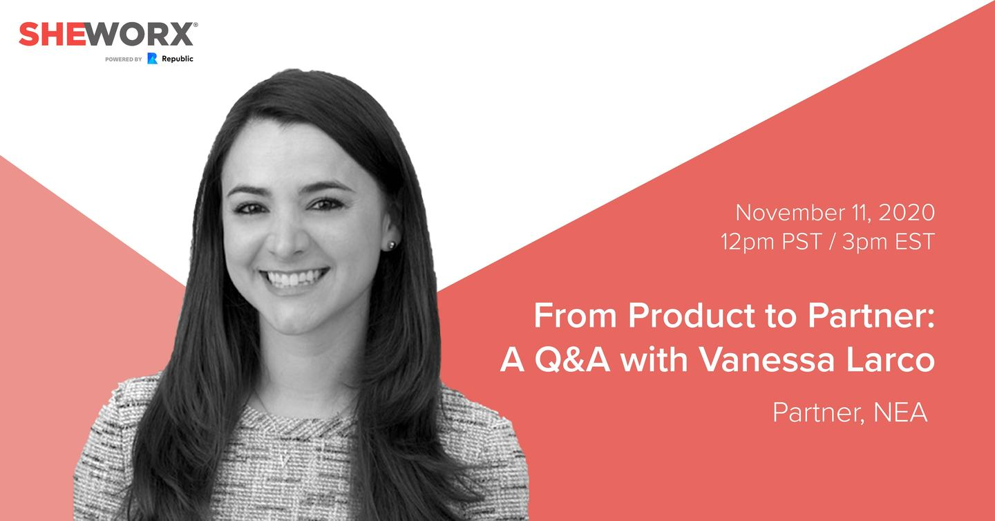 SheWorx Virtual Roundtable: From Product to Partner - A Conversation With Vanessa Larco (Partner, NEA)