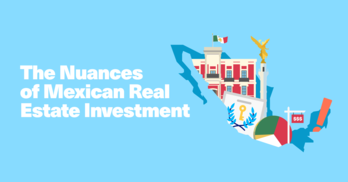The Nuances of Mexican Real Estate Investment