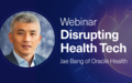 Disrupting Health Tech, with Jae Bang of Oracle Health