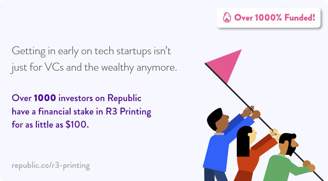 Over 1000 investors on Republic have a stake in R3 Printing for as little as $100.
